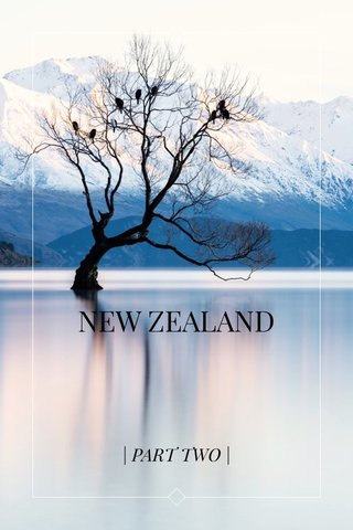 NEW ZEALAND | PART TWO |