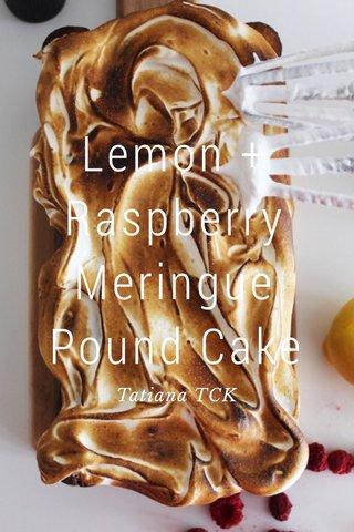 Lemon + Raspberry Meringue Pound Cake Tatiana TCK