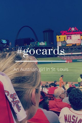 #gocards An Austrian girl in St. Louis