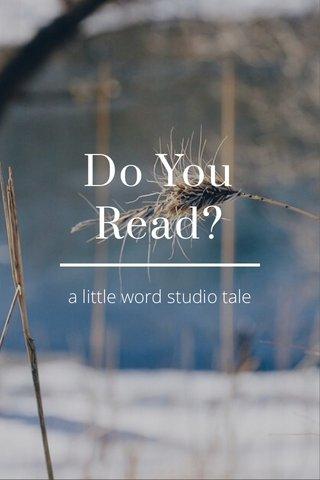 Do You Read? a little word studio tale