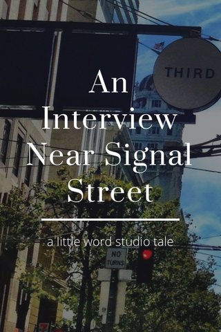 An Interview Near Signal Street a little word studio tale