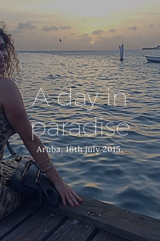 A day in paradise Aruba, 16th july 2015.