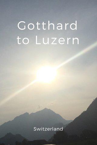 Gotthard to Luzern Switzerland