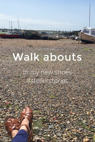 Walk abouts In my new shoes #stellerstories