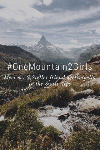 #OneMountain2Girls Meet my @Steller friend @elisapella in the Swiss Alps