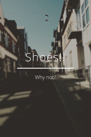 Shoes!! Why not?