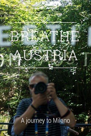 BREATHE AUSTRIA A journey to Milano