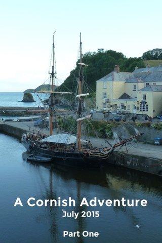 A Cornish Adventure July 2015 Part One