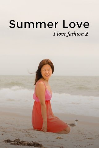 Summer Love I love fashion 2