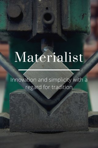 Materialist Innovation and simplicity with a regard for tradition