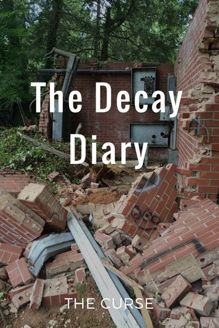 The Decay Diary THE CURSE