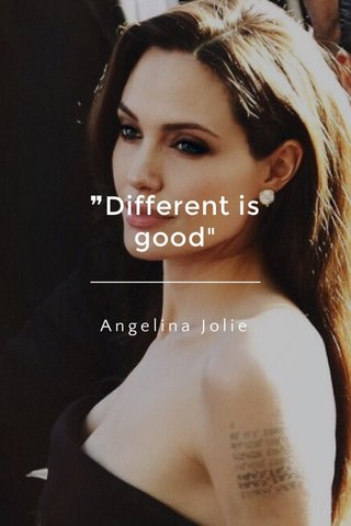 """❞Different is good"""" Angelina Jolie"""