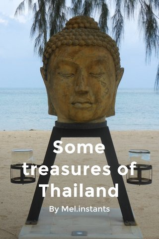 Some treasures of Thailand By Mel.instants