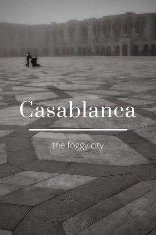 Casablanca the foggy city