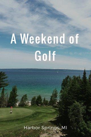 A Weekend of Golf Harbor Springs, MI