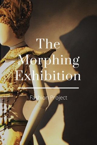 The Morphing Exhibition Fashion Project