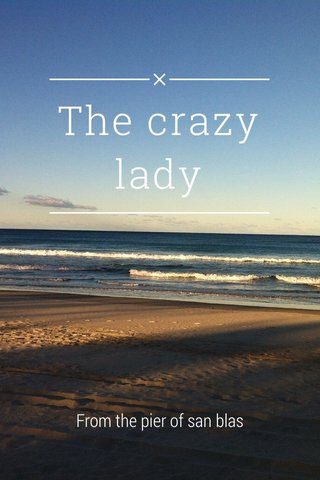 The crazy lady From the pier of san blas