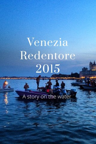 Venezia Redentore 2015 A story on the water