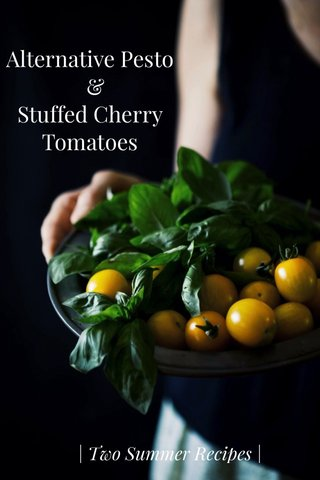Alternative Pesto & Stuffed Cherry Tomatoes | Two Summer Recipes |