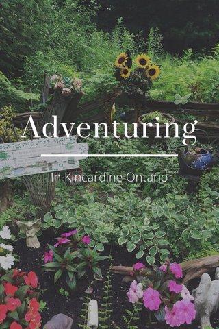 Adventuring In Kincardine Ontario