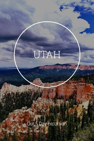 UTAH Our 5 Day excursion