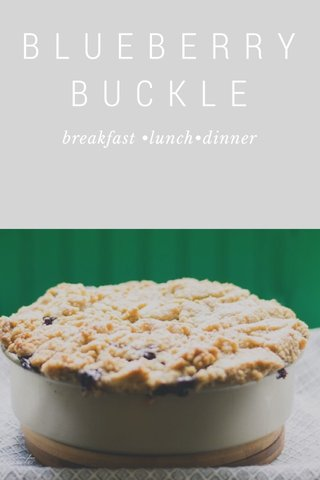 B L U E B E R R Y B U C K L E breakfast •lunch•dinner