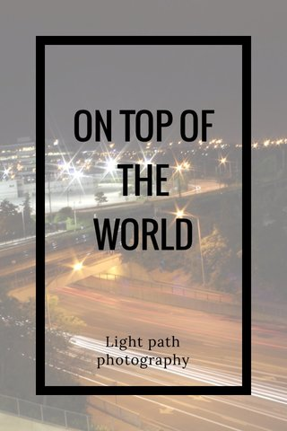 ON TOP OF THE WORLD Light path photography