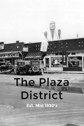 The Plaza District Est. Mid 1930's