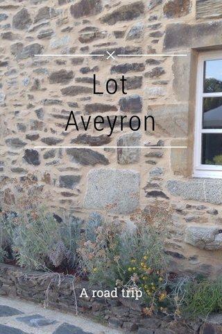 Lot Aveyron A road trip