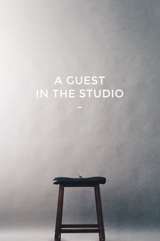 A GUEST IN THE STUDIO -
