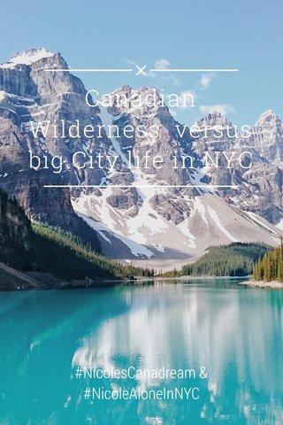 Canadian Wilderness versus big City life in NYC #NicolesCanadream & #NicoleAloneInNYC