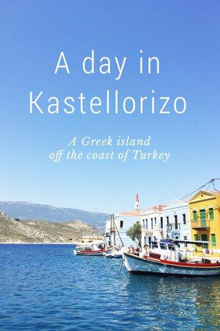A day in Kastellorizo A Greek island off the coast of Turkey