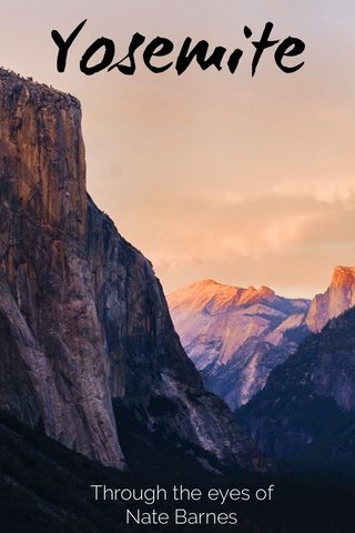 Yosemite Through the eyes of Nate Barnes