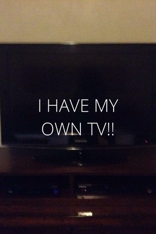 I HAVE MY OWN TV!!