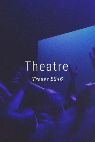 Theatre Troupe 2246