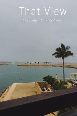 That View Road trip - Salalah Oman