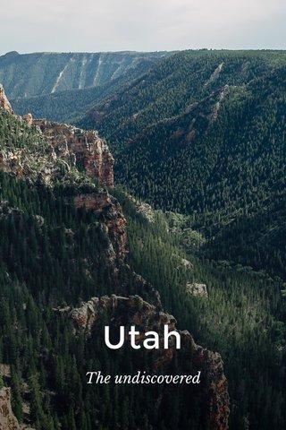 Utah The undiscovered