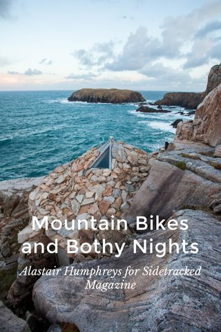 Mountain Bikes and Bothy Nights Alastair Humphreys for Sidetracked Magazine