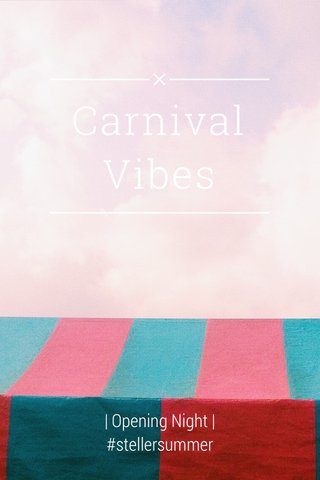 Carnival Vibes   Opening Night   #stellersummer