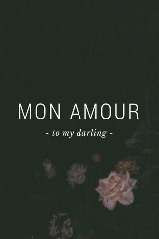MON AMOUR - to my darling -
