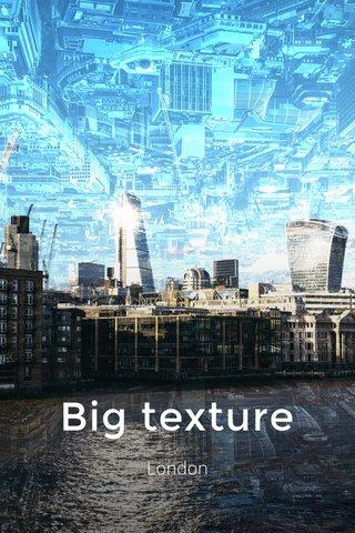 Big texture London