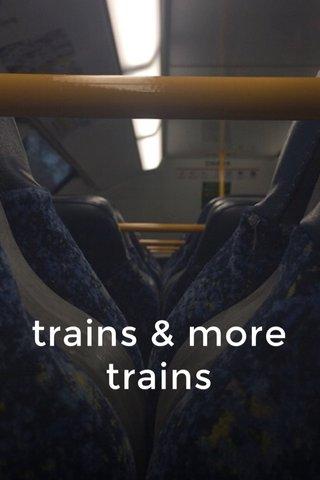 trains & more trains