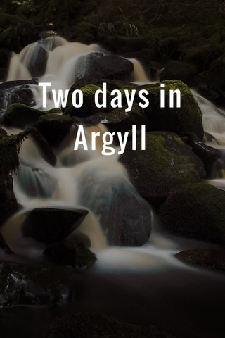 Two days in Argyll