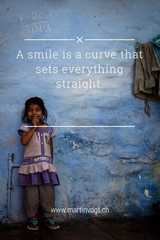 A smile is a curve that sets everything straight. www.martinvogt.ch