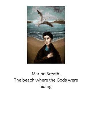 Marine Breath. The beach where the Gods were hiding.