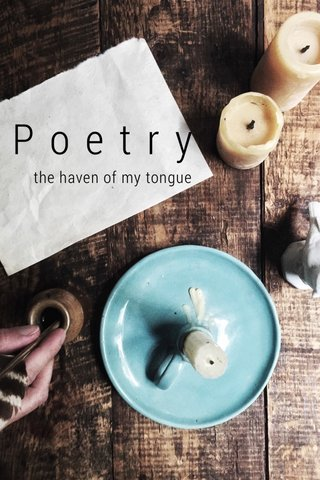 Poetry the haven of my tongue