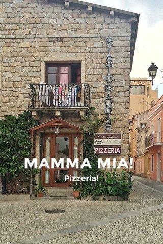 MAMMA MIA! Pizzeria!