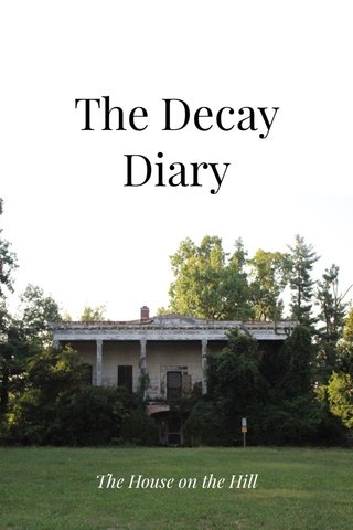 The Decay Diary The House on the Hill