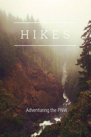 HIKES Adventuring the PNW