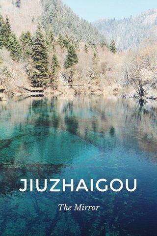 JIUZHAIGOU The Mirror